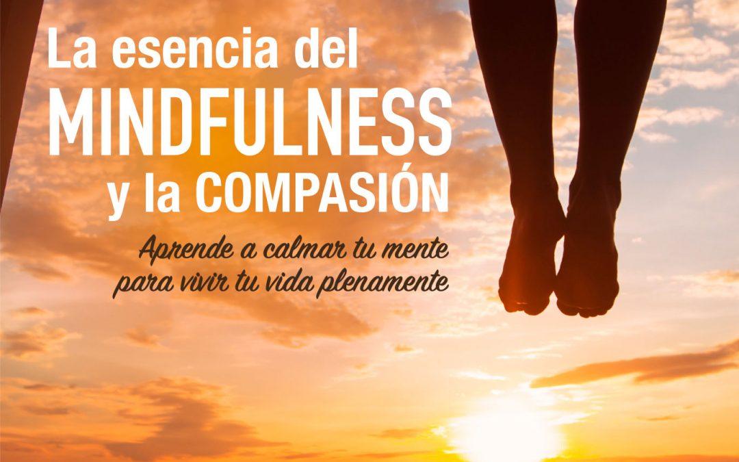 La esencia del Mindfulness y la Compasión